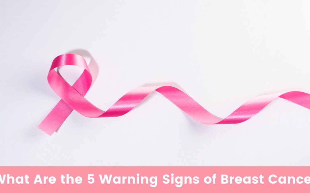 What Are the 5 Warning Signs of Breast Cancer?